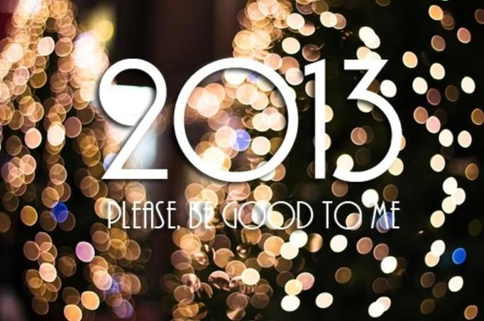 2013 please be good to me